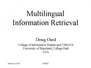 Multilingual Information Retrieval Doug Oard College of Information
