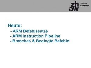 School of Engineering Heute ARM Befehlsstze ARM Instruction