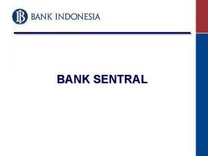 BANK SENTRAL KONSEP DAN PENGERTIAN Bank Sentral adalah