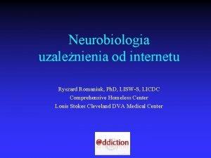 Neurobiologia uzalenienia od internetu Ryszard Romaniuk Ph D