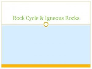 Rock Cycle Igneous Rocks The Rock Cycle Differences