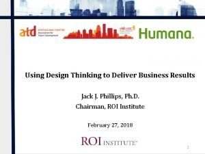 Using Design Thinking to Deliver Business Results Jack
