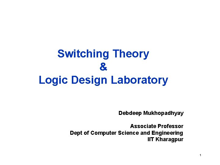 Switching Theory Logic Design Laboratory Debdeep Mukhopadhyay Associate