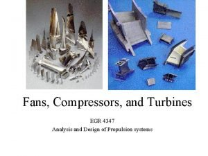 Fans Compressors and Turbines EGR 4347 Analysis and