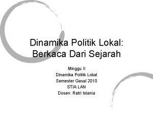Dinamika Politik Lokal Berkaca Dari Sejarah Minggu II