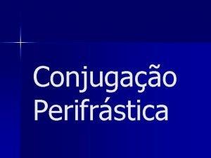 Conjugao Perifrstica Definio Verbo auxiliar preposio verbo principal