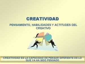 CREATIVIDAD PENSAMIENTO HABILIDADES Y ACTITUDES DEL CREATIVO CREATIVIDAD