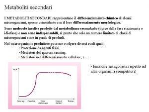 Metaboliti secondari I METABOLITI SECONDARI rappresentano il differenziamento