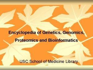 Encyclopedia of Genetics Genomics Proteomics and Bioinformatics USC