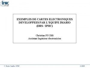 EXEMPLES DE CARTES ELECTRONIQUES DEVELOPPEES PAR LEQUIPE IMABIO