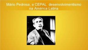 Mrio Pedrosa a CEPAL desenvolvimentismo na Amrica Latina