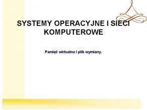 SYSTEMY OPERACYJNE I SIECI KOMPUTEROWE Pami wirtualna i