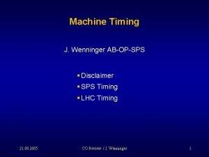 Machine Timing J Wenninger ABOPSPS Disclaimer SPS Timing