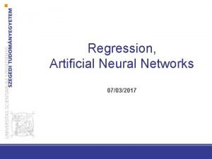 Regression Artificial Neural Networks 07032017 Regression Regression Supervised