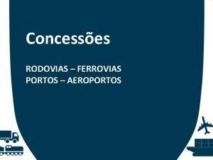 Concesses RODOVIAS FERROVIAS PORTOS AEROPORTOS Retomada do Planejamento