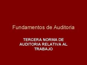 Fundamentos de Auditoria TERCERA NORMA DE AUDITORIA RELATIVA