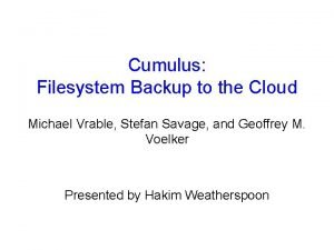 Cumulus Filesystem Backup to the Cloud Michael Vrable