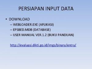 PERSIAPAN INPUT DATA DOWNLOAD WEBLOADER EXE APLIKASI EPSBED