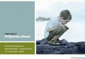 velkommen til Miljstyrelsen Standardregulativer Hringsmde organisering 10 november