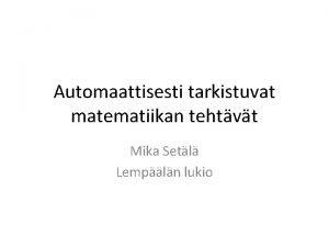 Automaattisesti tarkistuvat matematiikan tehtvt Mika Setl Lempln lukio