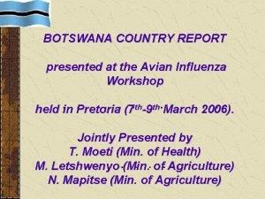 BOTSWANA COUNTRY REPORT presented at the Avian Influenza