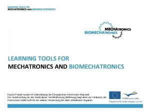 LEARNING TOOLS FOR MECHATRONICS AND BIOMECHATRONICS Dieses Projekt