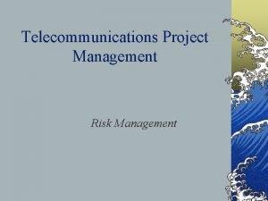 Telecommunications Project Management Risk Management What is risk