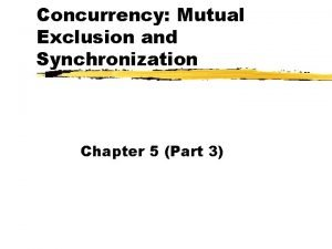 Concurrency Mutual Exclusion and Synchronization Chapter 5 Part