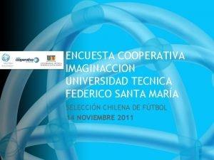 ENCUESTA COOPERATIVA IMAGINACCION UNIVERSIDAD TECNICA FEDERICO SANTA MARA