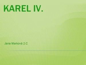 KAREL IV Jana Markov 2 C IVOT Karel