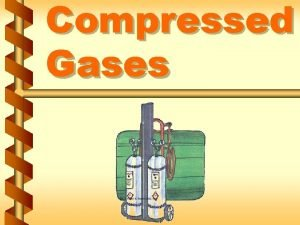Compressed Gases Compressed gas description v Definition of