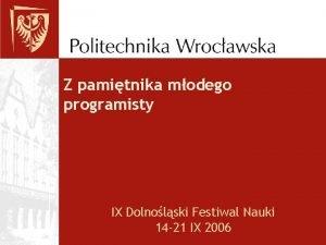 Z pamitnika modego programisty IX Dolnolski Festiwal Nauki