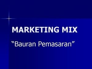 MARKETING MIX Bauran Pemasaran Strategi Bauran Pemasaran n