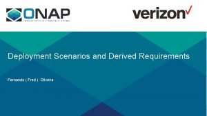 Deployment Scenarios and Derived Requirements Fernando Fred Oliveira