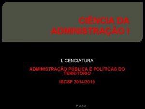 CINCIA DA ADMINISTRAO I LICENCIATURA ADMINISTRAO PBLICA E