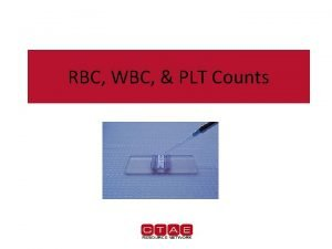 RBC WBC PLT Counts Hemacytometers Hemacytometers a precisionmade