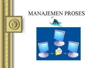 MANAJEMEN PROSES PROSES l Konsep Proses suatu program