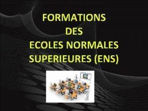 FORMATIONS DES ECOLES NORMALES SUPERIEURES ENS Formations dans