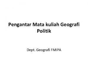 Pengantar Mata kuliah Geografi Politik Dept Geografi FMIPA