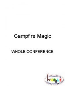 Campfire Magic WHOLE CONFERENCE Campfire Magic What is