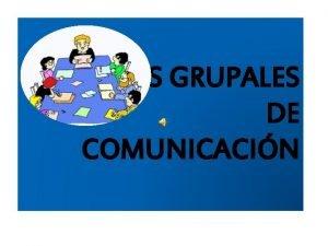 TCNICAS GRUPALES DE COMUNICACIN DEFINICIN v Las tcnicas
