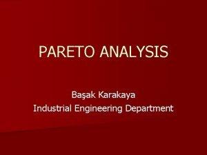 PARETO ANALYSIS Baak Karakaya Industrial Engineering Department Pareto