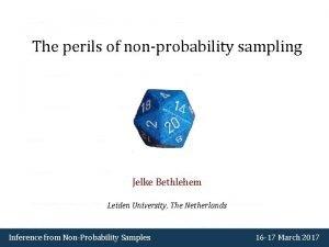 The perils of nonprobability sampling Jelke Bethlehem Leiden