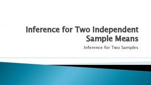 Inference for Two Independent Sample Means Inference for