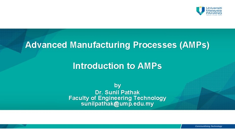 Advanced Manufacturing Processes AMPs Introduction to AMPs by
