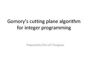 Gomorys cutting plane algorithm for integer programming Prepared