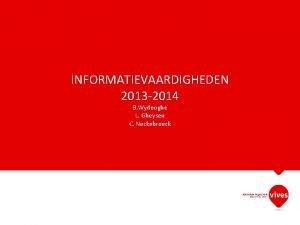 INFORMATIEVAARDIGHEDEN 2013 2014 B Wydooghe L Gheysen C