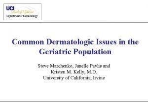 Common Dermatologic Issues in the Geriatric Population Steve