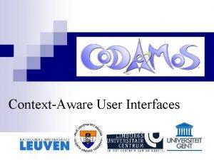 ContextAware User Interfaces ContextAware User Interfaces is a
