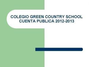 COLEGIO GREEN COUNTRY SCHOOL CUENTA PUBLICA 2012 2013